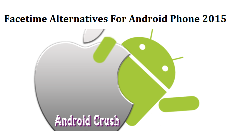 Alternatives to Facetime for android 2015